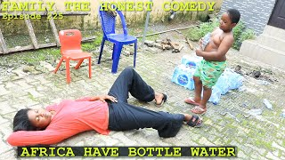 Download Family The Honest Comedy - AFRICA HAVE BOTTLE WATER (Family The Honest Comedy Episode 225)