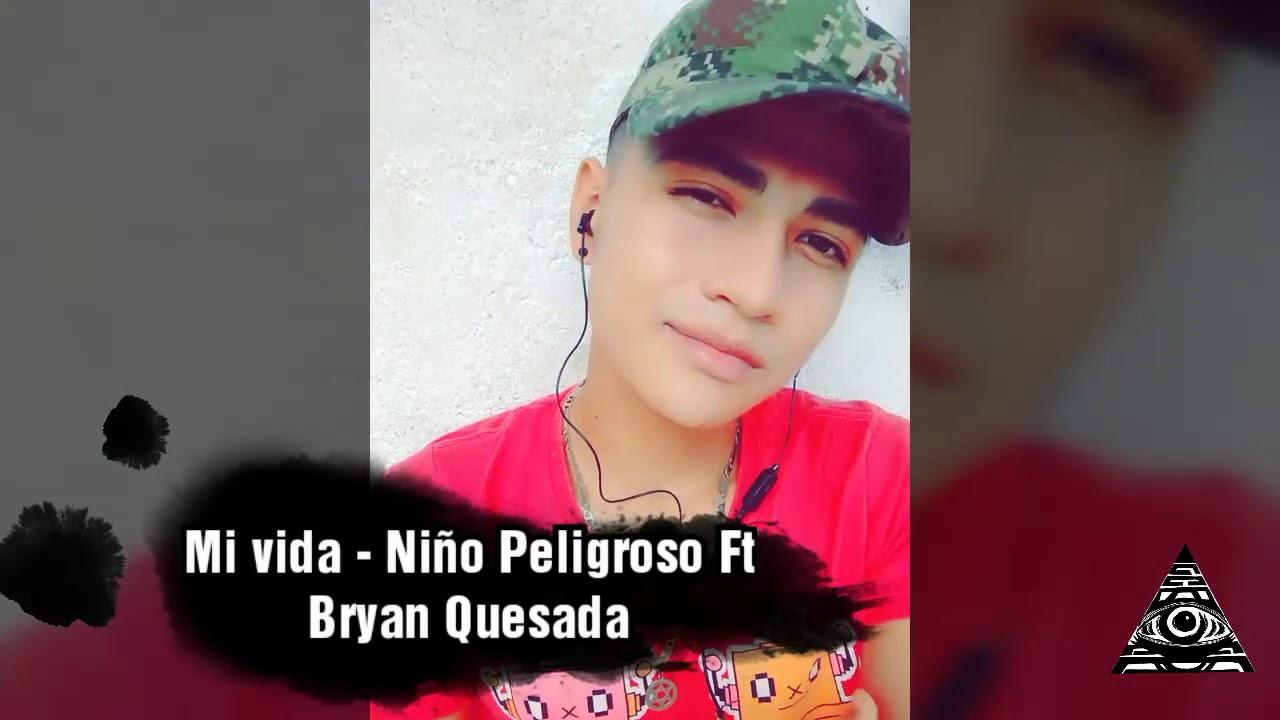 Mi vida - Niño Peligroso Ft Bryan Quesada