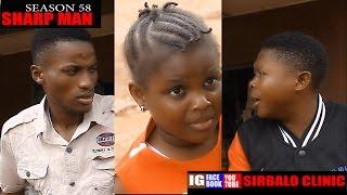 SIRBALO CLINIC - SHARP MAN Season 58 Nigerian Comedy