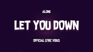 Alone. - Let You Down ft. JOEY DJIA (Official Lyric Video)