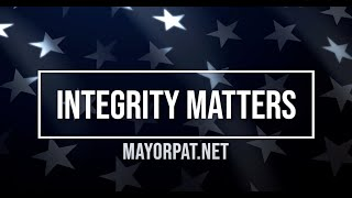 MAYOR PAT KNOWS INTEGRITY MATTERS