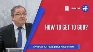 How to get to God?   Pr.  Arival Dias Casimiro