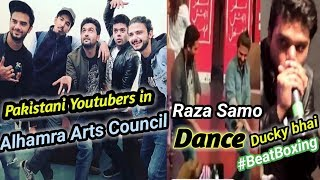 Pakistani Youtubers in Alhamra Arts Council | Ducky Bhai Beat Boxing | Raza Samo Dance | Mooroo Song