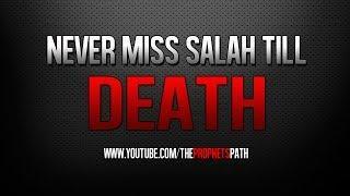 Never Miss Salah Till Death ᴴᴰ - Islamic Reminder