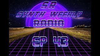 S.R. Synth Weekly Episode 43
