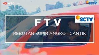 Video FTV SCTV - Rebutan Supir Angkot Cantik download MP3, 3GP, MP4, WEBM, AVI, FLV Agustus 2018
