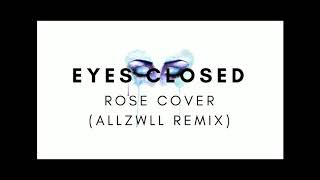 ROSÉ - 'EYES CLOSED (Halsey)' COVER (ALLZWLL REMIX)