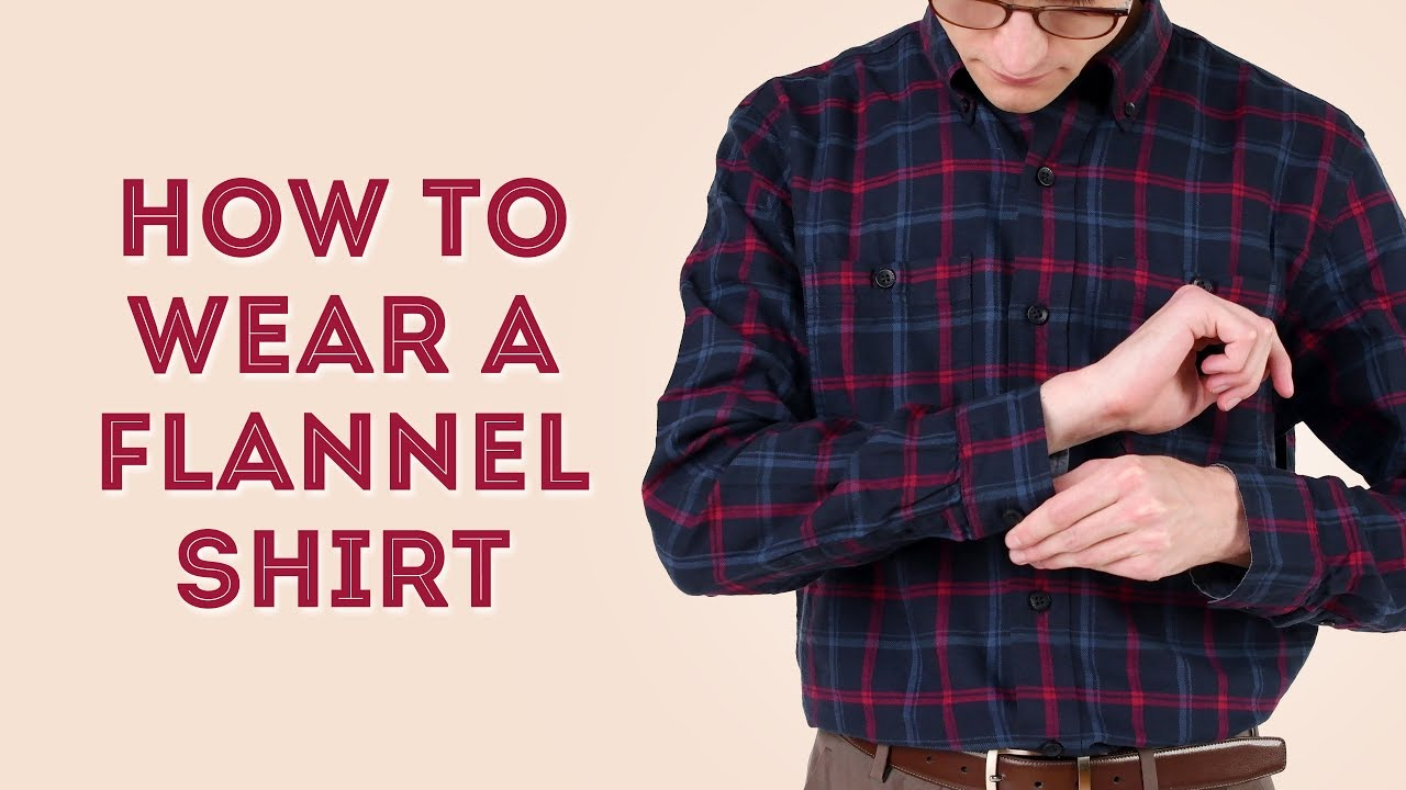[VIDEO] - How to Wear a Flannel Shirt - Style Tips for Flannels (Beyond Plaid) 2
