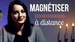 Comment magnétiser à distance