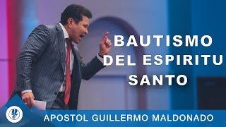 Bautismo Del Espiritu Santo | Apóstol Guillermo Maldonado