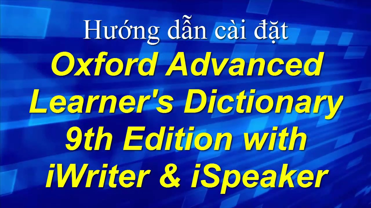 Hướng dẫn cài đặt Oxford Advanced Learner's Dictionary 9th Edition with iWriter & iSpeaker
