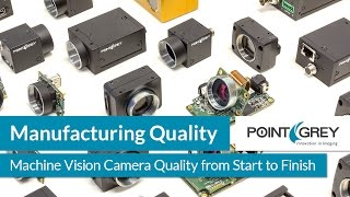 Machine Vision Camera Quality from Start to Finish