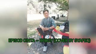 Episod Cinta ~ Boboy Cover By Syafeq 2019