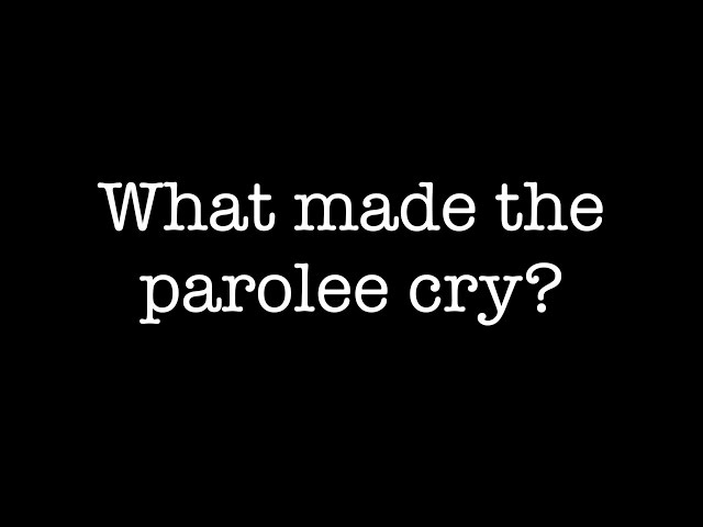 Why did the parolee cry?