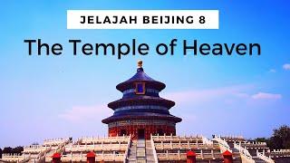 Jelajah Beijing 8, The Temple of Heaven (天坛) | Kuil Persembahan Kaisar Untuk Panen yang Lebih Baik
