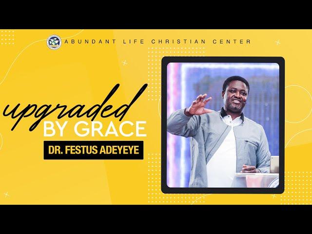 Upgraded by Grace   Dr. Festus Adeyeye   ALCC Winners House