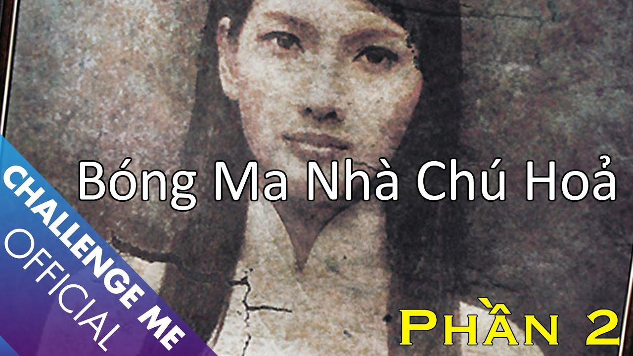 [Tập 7 – phần 2] Bóng Ma Nhà Chú Hoả – Chinh Phục Nhà Ma