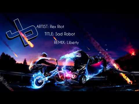 Rex Riot   Sad Robot (Liberty Remix)