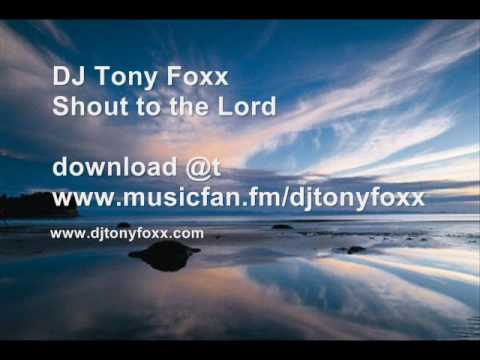 Shout to the Lord (DJ Tony Foxx remix)