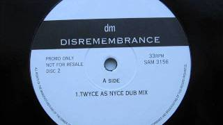 dm - Disremembrance (Twyce As Nyce 140 AM Mix) - (oldskool speed garage)