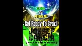 Dj Snell Feat  Patricia Mel   Get Ready To Brasil  Jossep Garcia Rock the Beat Remix )