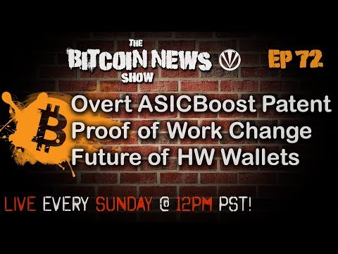 The Bitcoin News Show #72 - Overt ASICBoost Patent, PoW Change, Future of Hardware Wallets