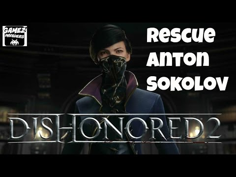 DISHONORED 2! (Rescue Anton Sokolov + Take Back to Carriage)! STRATEGY GUIDE 16 Xbox One/Ps4/Steam