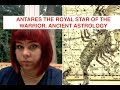 ANTARES THE ROYAL STAR OF THE WARRIOR. ANCIENT ASTROLOGY 2/4