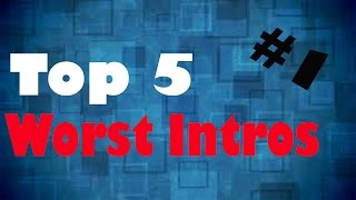Top 5 Worst Youtube Intros #1