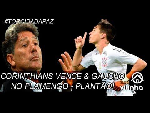 Corinthians vence e Gaúcho no Flamengo - Plantão da Vilinha