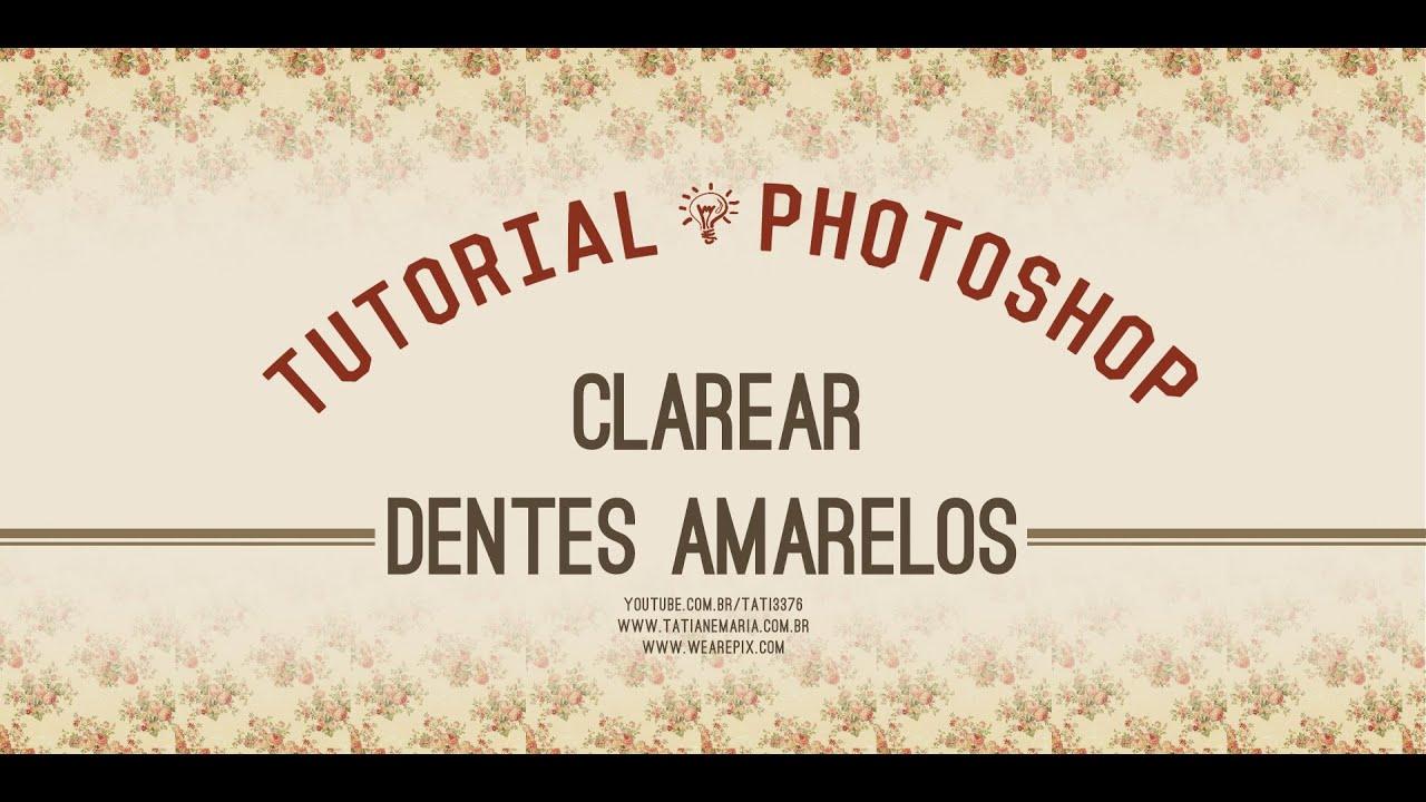 Clarear Dentes Amarelados Photoshop Cs5 Youtube