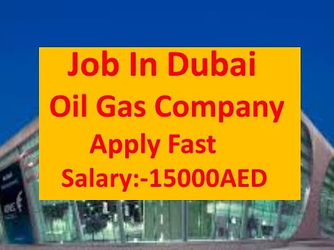 Free Job In Dubai Directly From Oil Gas Company Apply Fast Salary Upto15000AED