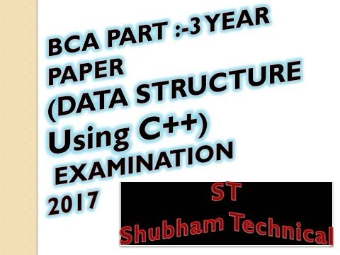 BCA PART THIRD YEAR PAPER DATA STRUCTURE USING C++ EXAMINATION 2017