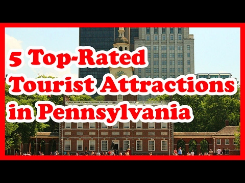 5 Top-Rated Tourist Attractions in Pennsylvania