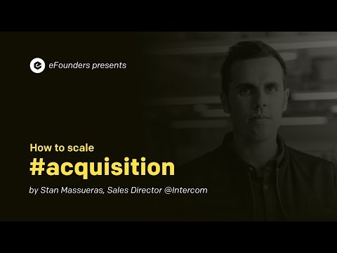 How to Scale #Acquisition: with Stan Massueras (Intercom)