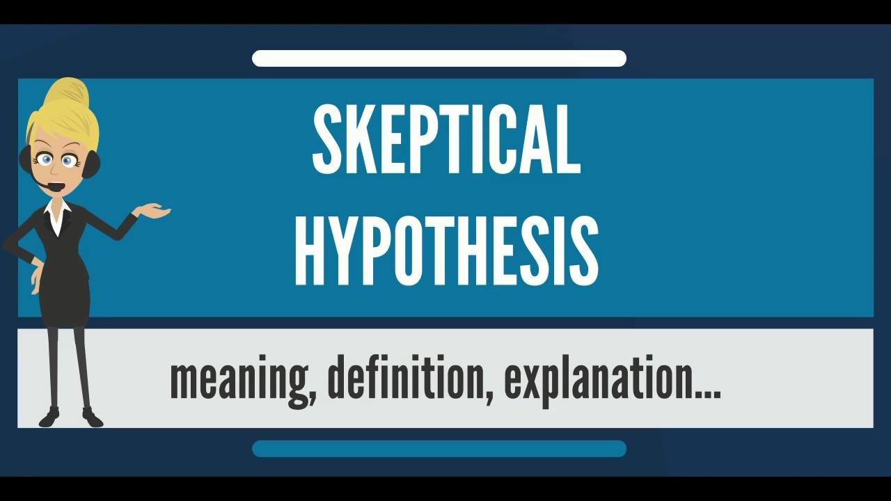 what is skeptical hypothesis what does skeptical hypothesis mean