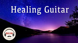 Healing Guitar Music - Chill Out Guitar Music For Work, Study - Stress relief