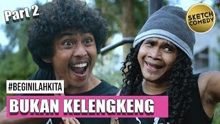 """ BEGINILAH KITA "" Eps. Bukan Kelengkeng Part II 