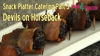 Snack Platter Catering Part 3 - Devils On Horseback - Brandy Soaked Prunes Wrapped In Bacon