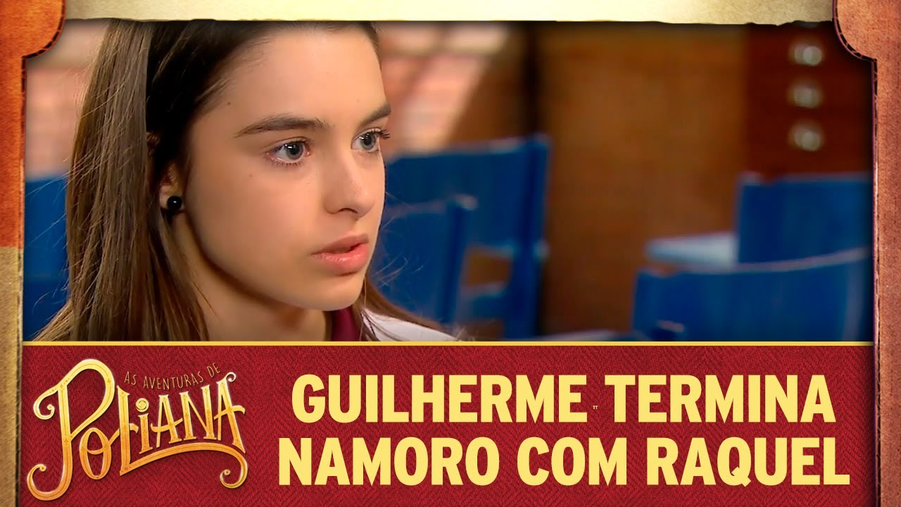 Guilherme termina namoro com Raquel | As Aventuras de Poliana