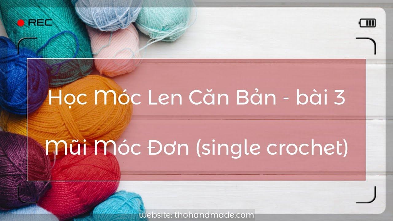 học móc len căn bản - mũi đơn (single crochet) - bài 3
