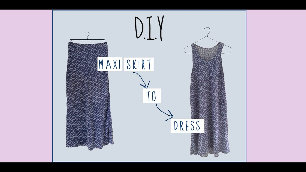 DIY Maxi Skirt to Dress - YouTube