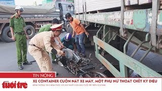 Xe container cuốn nát xe máy, một phụ nữ thoát chết kỳ diệu