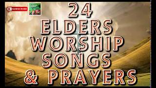 24 Elders Worship Songs & Prayers | Latest 2018 Nigerian Gospel Song