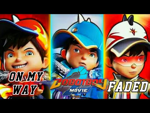 Boboiboy Movie 2「AMV」- ON MY WAY ✖ FADED [Mashup]