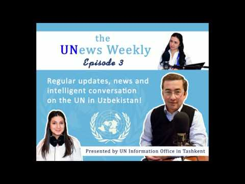 """""""UNews Weekly"""" - Audio podcast from UN Information Office Tashkent (Episode 3)"""