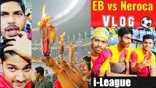 East Bengal vs Neroca⚽Vlog⚽I-League 2018-19