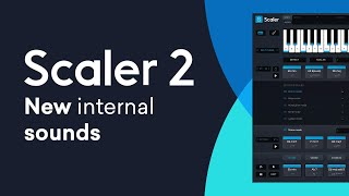 Scaler 2 New Feature | 5 New Internal Sounds; Choir Sine Detroit Acoustic Guitar Hybrid Staccato