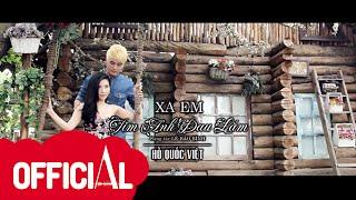 Hồ Quốc Việt | Xa Em Tim Anh Đau Lắm | Official MV