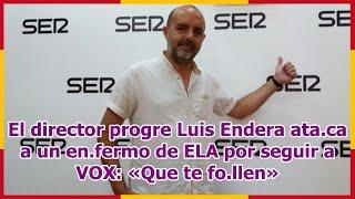 El director progre Luis Endera ata.ca a un en.fermo de ELA por seguir a VOX: «Que te fo.llen»